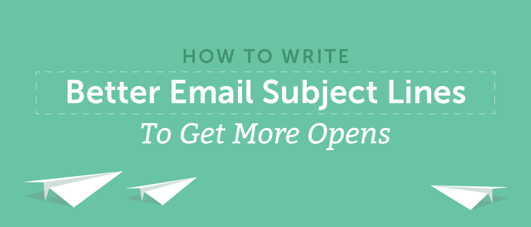 How To Write Better Email Subject Lines to Get More Opens ...