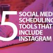 5-Social-Media-Scheduling-Tools-that-Include-Instagram